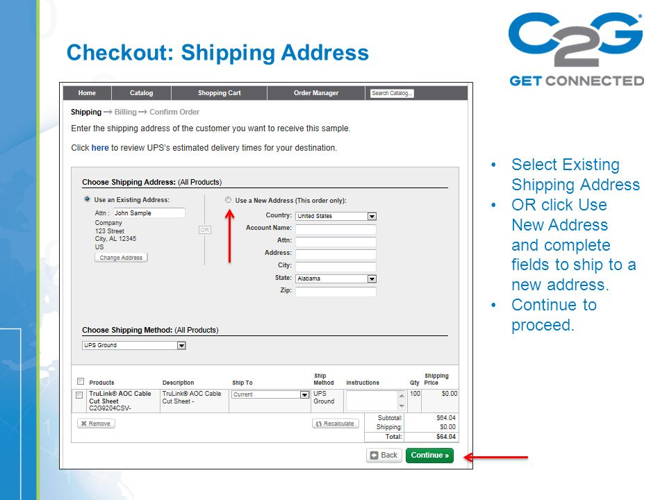 Checkout: Shipping Address Select Existing Shipping Address OR click Use New Address and complete fields to ship to a new address.