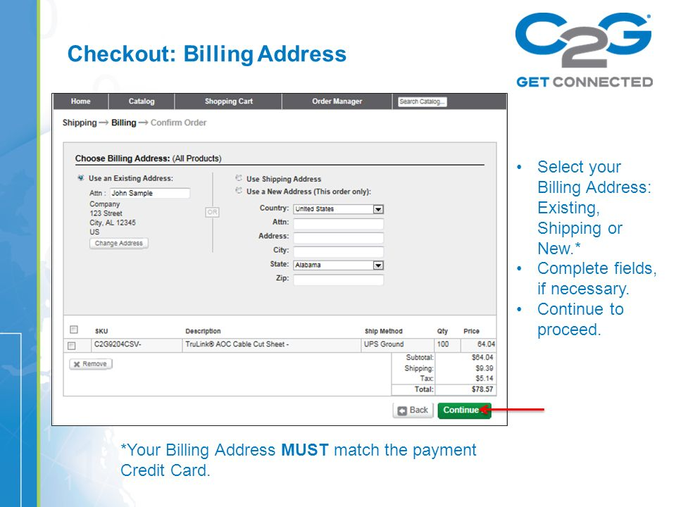 Checkout: Billing Address Select your Billing Address: Existing, Shipping or New.* Complete fields, if necessary.