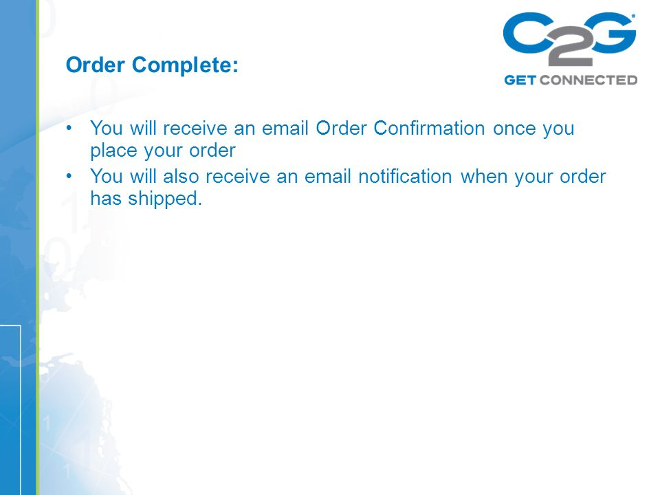 Order Complete: You will receive an  Order Confirmation once you place your order You will also receive an  notification when your order has shipped.