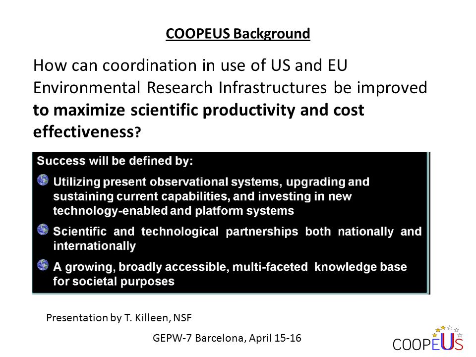 COOPEUS Background How can coordination in use of US and EU Environmental Research Infrastructures be improved to maximize scientific productivity and cost effectiveness .