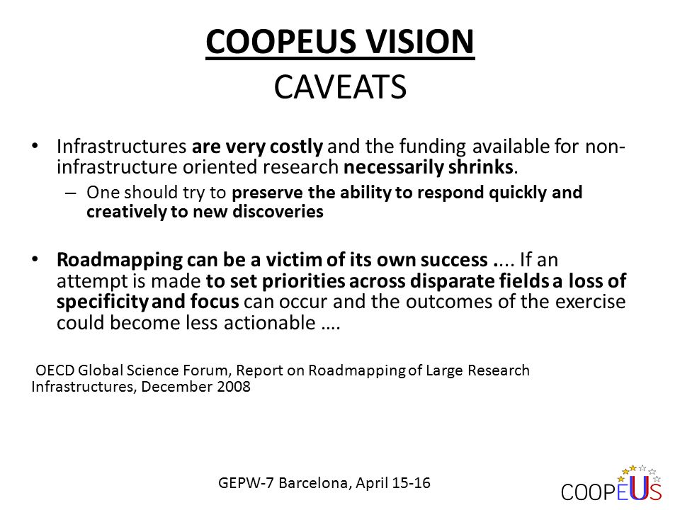 COOPEUS VISION CAVEATS Infrastructures are very costly and the funding available for non- infrastructure oriented research necessarily shrinks.