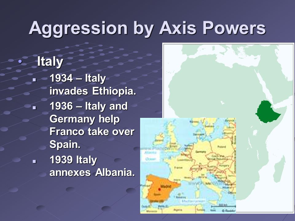 Aggression by Axis Powers Italy Italy 1934 – Italy invades Ethiopia.