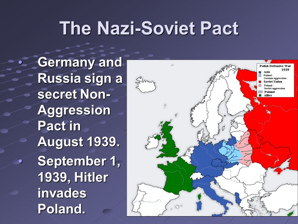 The Nazi-Soviet Pact Germany and Russia sign a secret Non- Aggression Pact in August 1939.