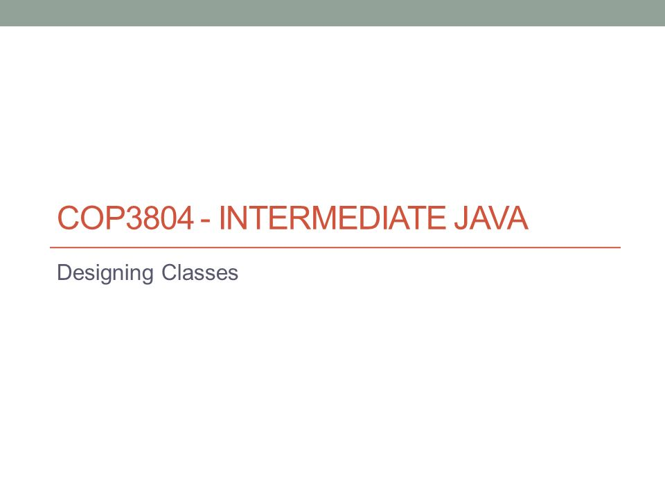 Cop intermediate java designing classes class template or blueprint 1 cop3804 intermediate java designing classes malvernweather Gallery