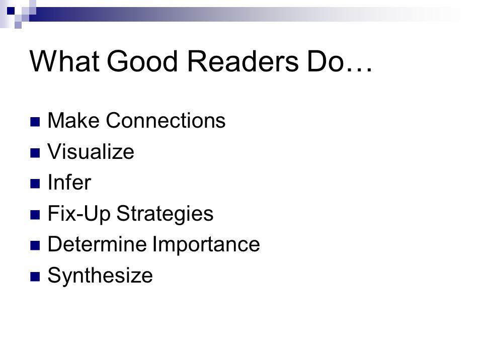 What Good Readers Do… Make Connections Visualize Infer Fix-Up Strategies Determine Importance Synthesize