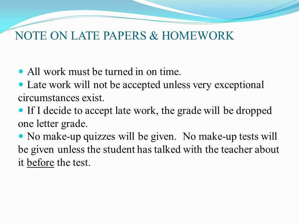 NOTE ON LATE PAPERS & HOMEWORK All work must be turned in on time.