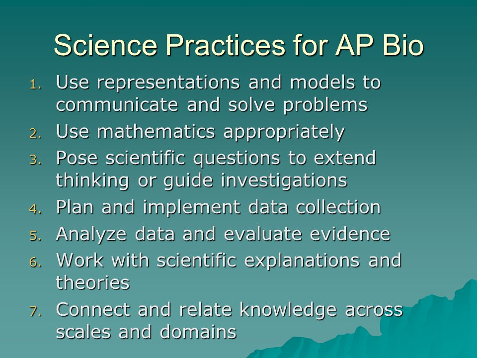 Science Practices for AP Bio 1. Use representations and models to communicate and solve problems 2.