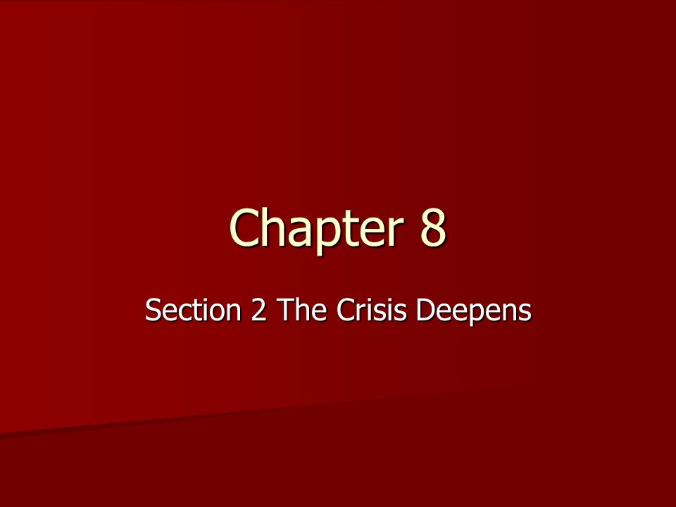 Chapter 8 Section 2 The Crisis Deepens  The Birth of the