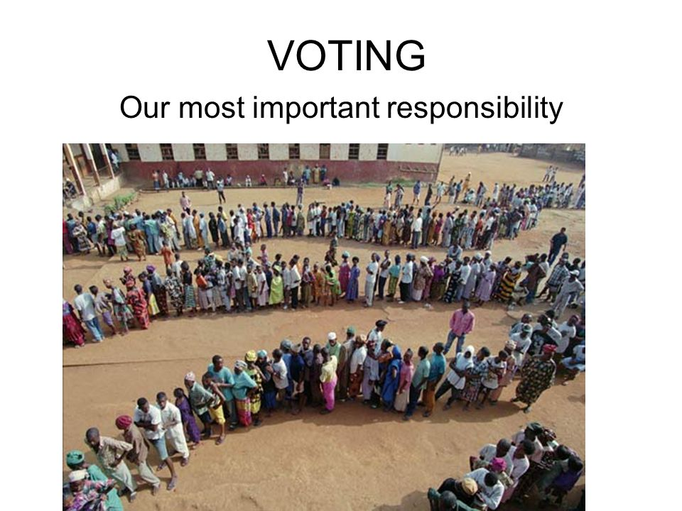 VOTING Our most important responsibility