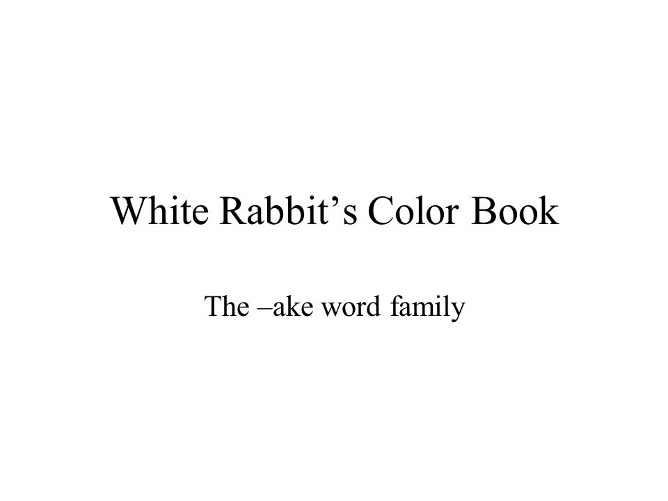 White Rabbit\'s Color Book The –ake word family. make How would you ...