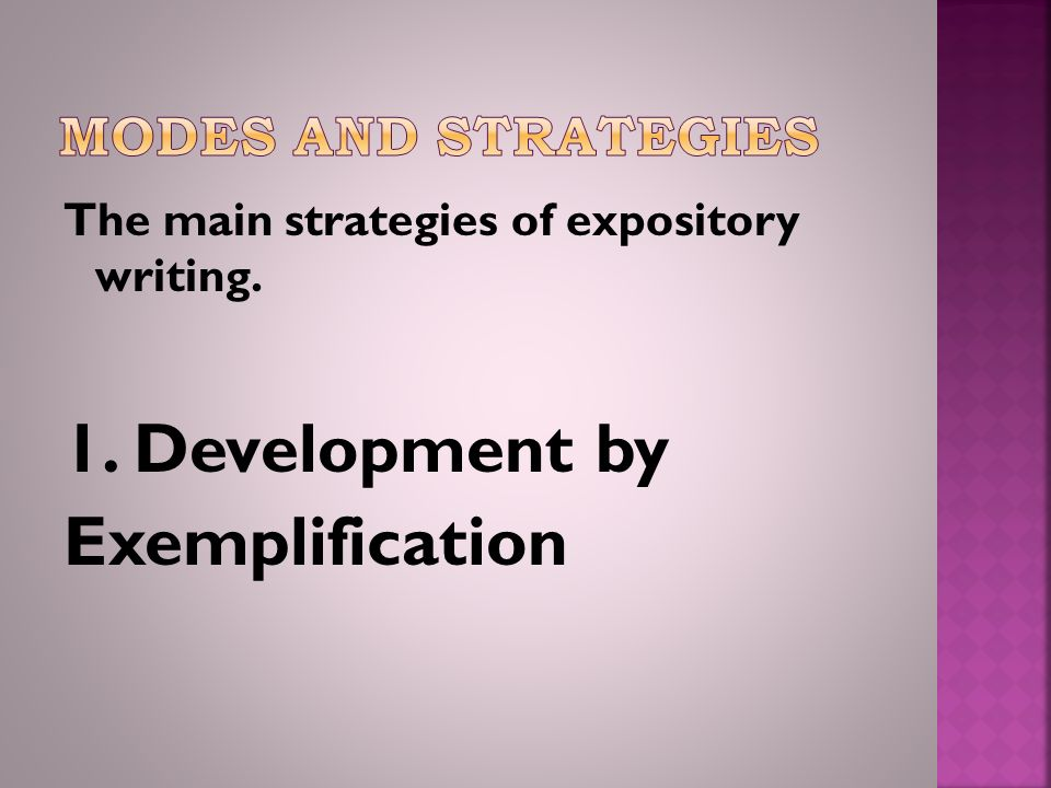 The main strategies of expository writing. 1. Development by Exemplification