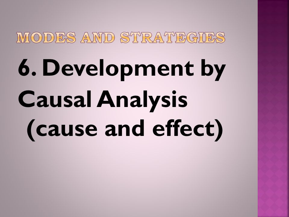 6. Development by Causal Analysis (cause and effect)