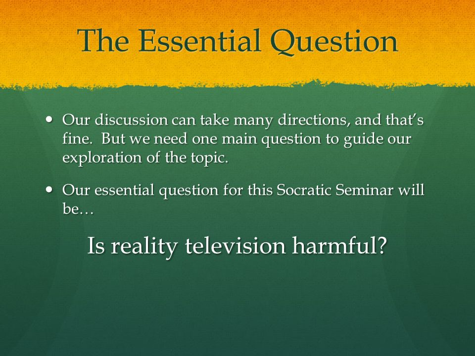 The Essential Question Our discussion can take many directions, and that's fine.