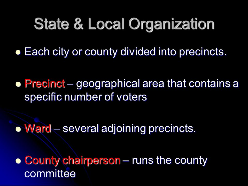 State & Local Organization Each city or county divided into precincts.