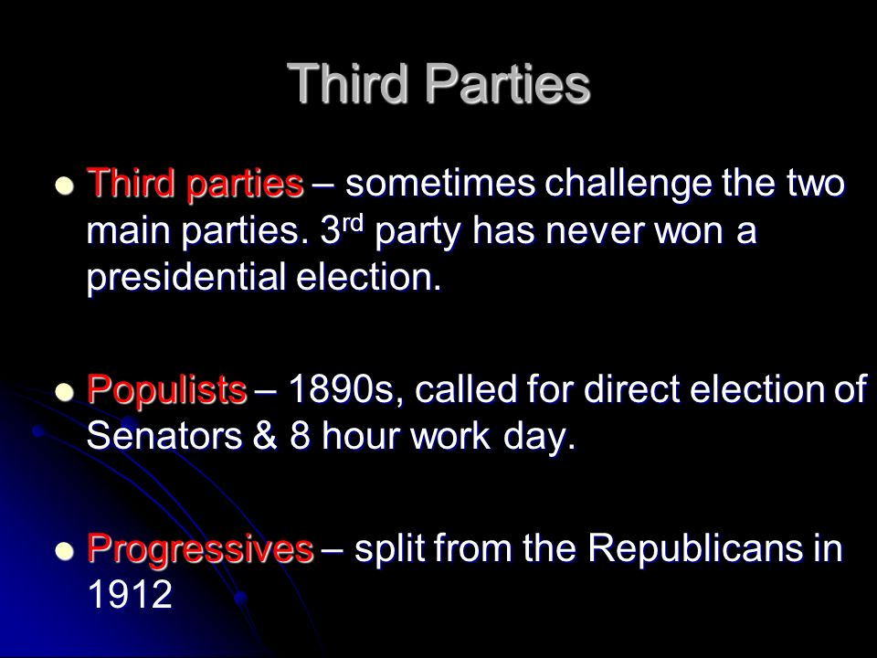 Third Parties Third parties – sometimes challenge the two main parties.