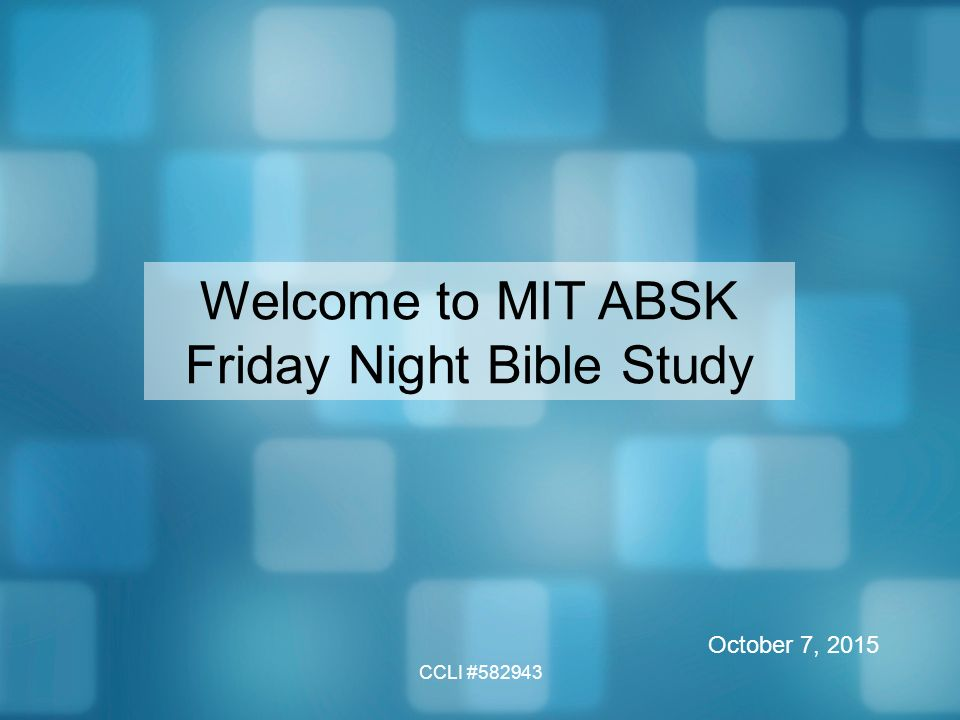 CCLI # Welcome to MIT ABSK Friday Night Bible Study October 7, 2015