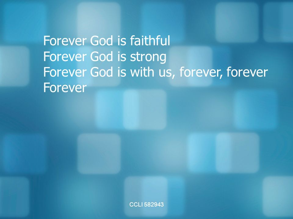 CCLI Forever God is faithful Forever God is strong Forever God is with us, forever, forever Forever