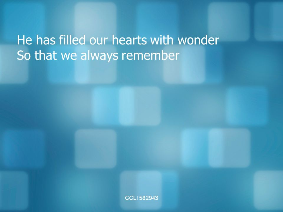 CCLI He has filled our hearts with wonder So that we always remember