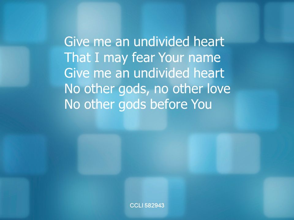 CCLI Give me an undivided heart That I may fear Your name Give me an undivided heart No other gods, no other love No other gods before You