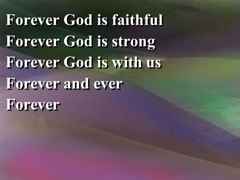 Forever God is faithful Forever God is strong Forever God is with us Forever and ever Forever Forever God is faithful Forever God is strong Forever God is with us Forever and ever Forever