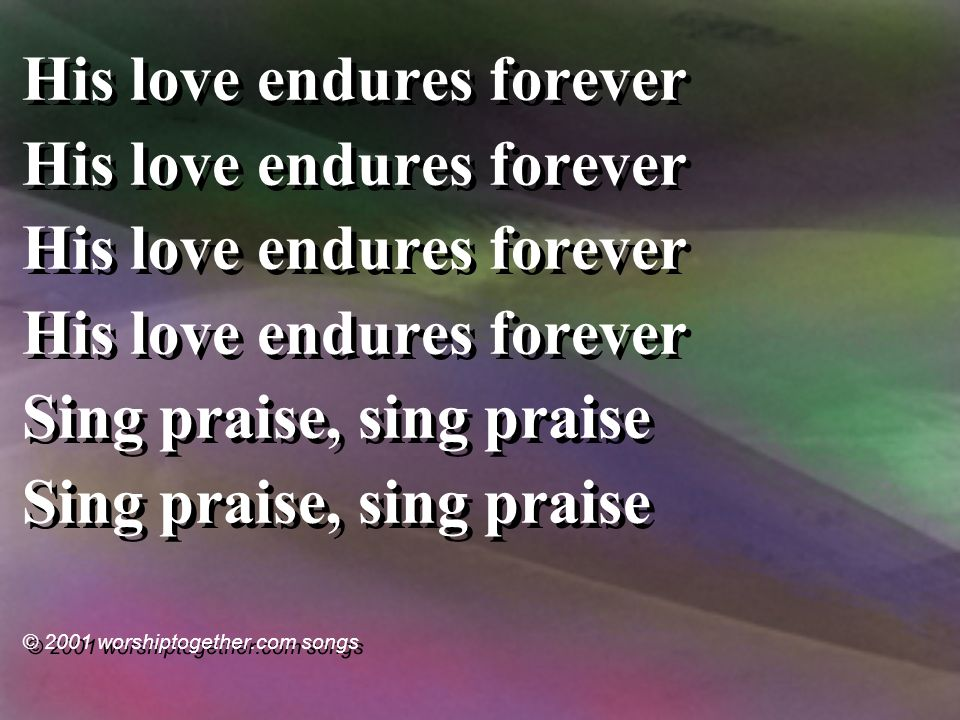 His love endures forever Sing praise, sing praise © 2001 worshiptogether.com songs His love endures forever Sing praise, sing praise © 2001 worshiptogether.com songs
