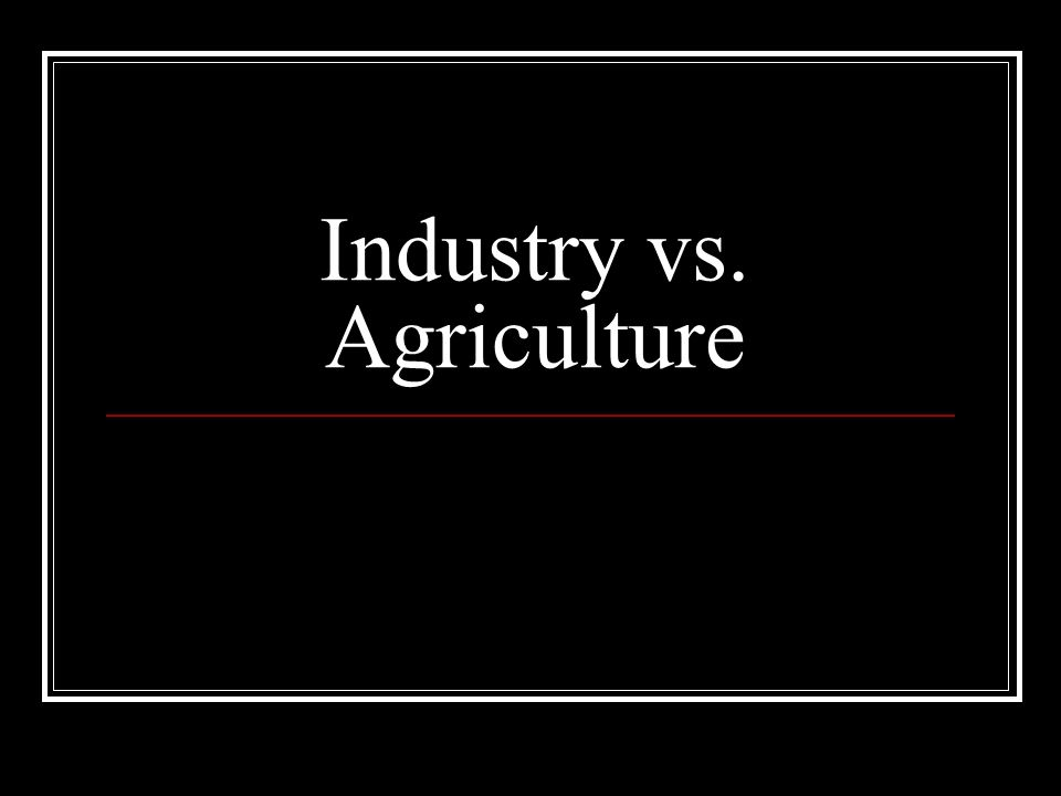 agriculture vs industry
