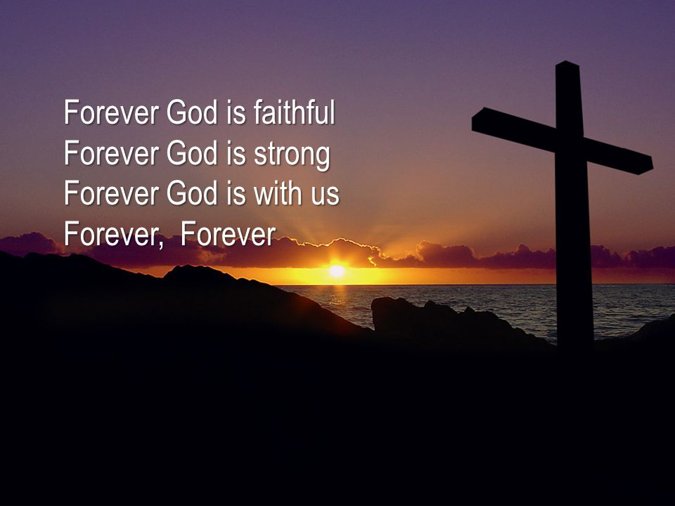 Forever God is faithful Forever God is strong Forever God is with us Forever, Forever