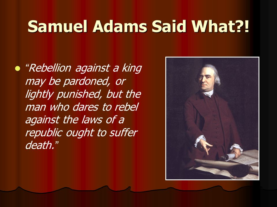 Samuel Adams Said What .