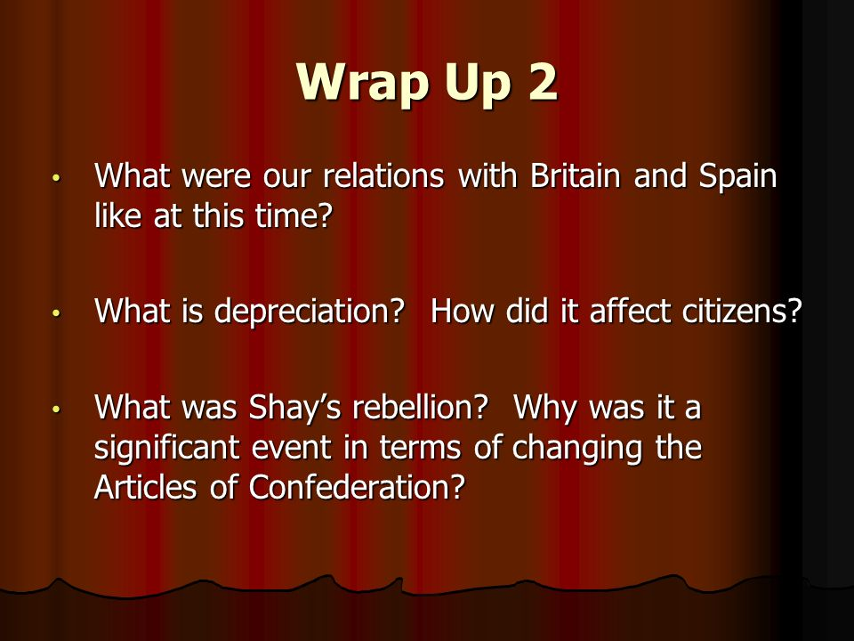 Wrap Up 2 What were our relations with Britain and Spain like at this time.