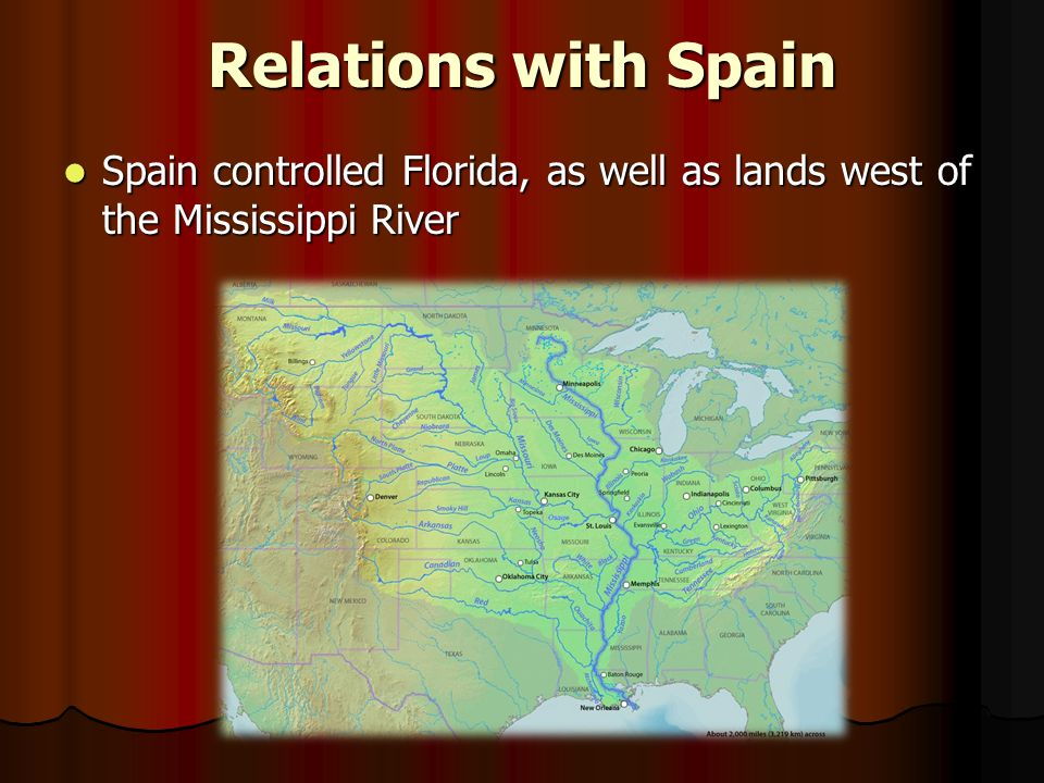 Relations with Spain Spain controlled Florida, as well as lands west of the Mississippi River Spain controlled Florida, as well as lands west of the Mississippi River
