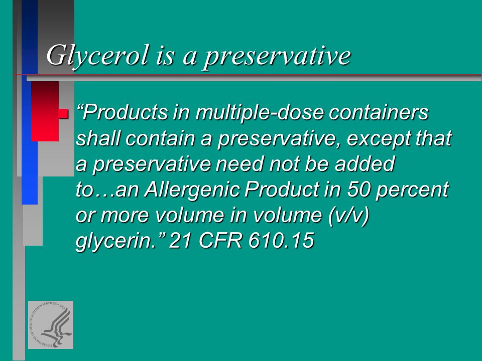 Glycerol is a preservative n Products in multiple-dose containers shall contain a preservative, except that a preservative need not be added to…an Allergenic Product in 50 percent or more volume in volume (v/v) glycerin. 21 CFR