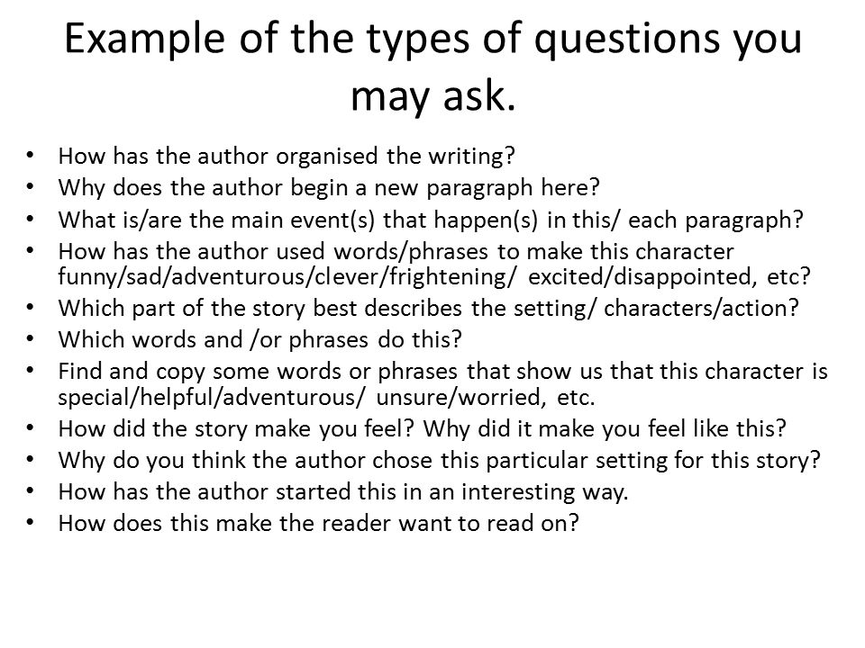 Example of the types of questions you may ask. How has the author organised the writing.