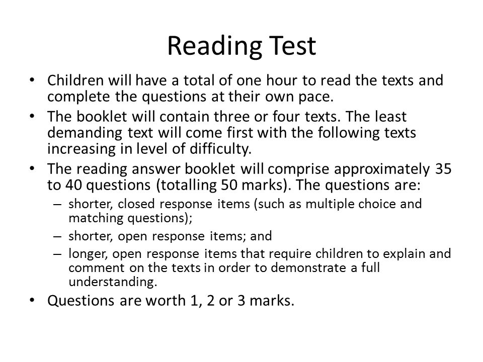 Reading Test Children will have a total of one hour to read the texts and complete the questions at their own pace.