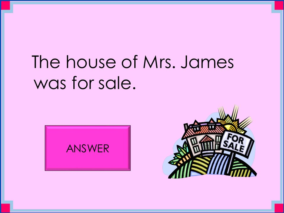 The house of Mrs. James was for sale. ANSWER