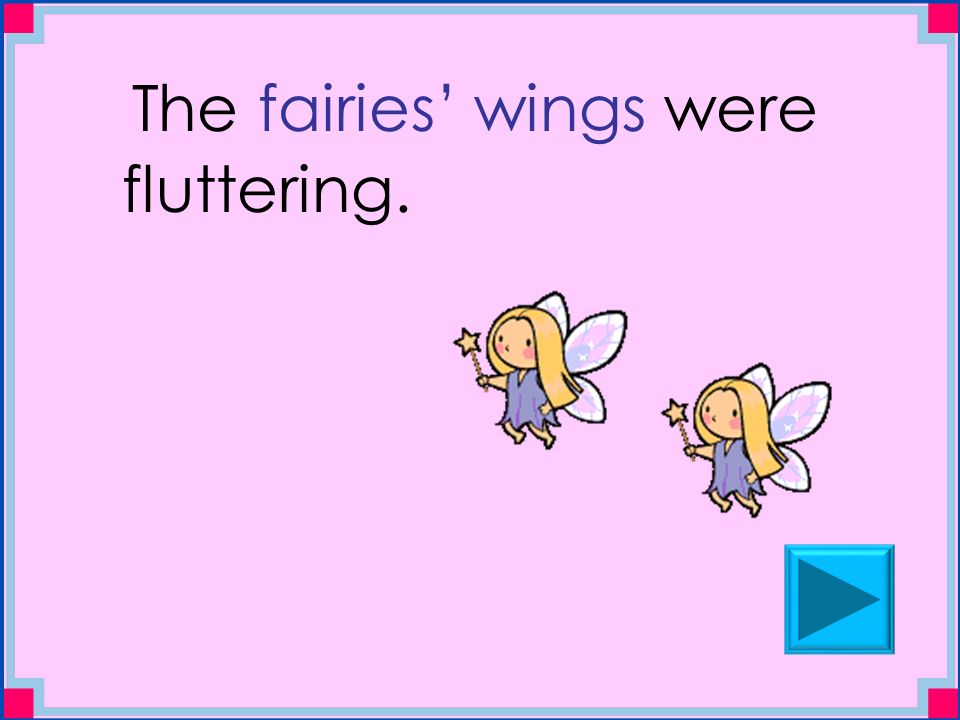 The fairies' wings were fluttering.