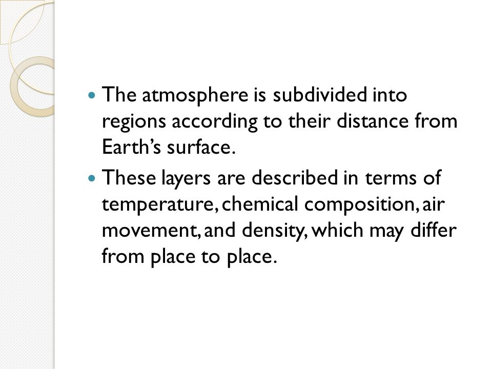 The atmosphere is subdivided into regions according to their distance from Earth's surface.