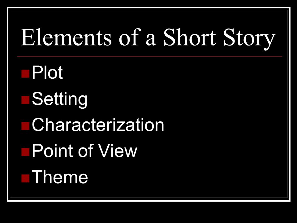 Elements of a Short Story Plot Setting Characterization Point of View Theme