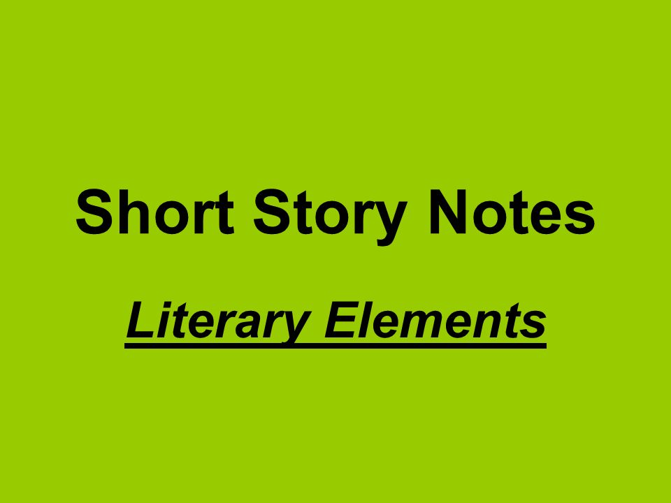 Short Story Notes Literary Elements