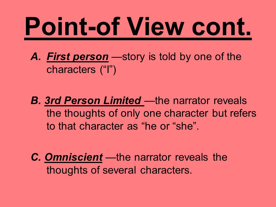 Point-of View cont. A.First person —story is told by one of the characters ( I ) B.