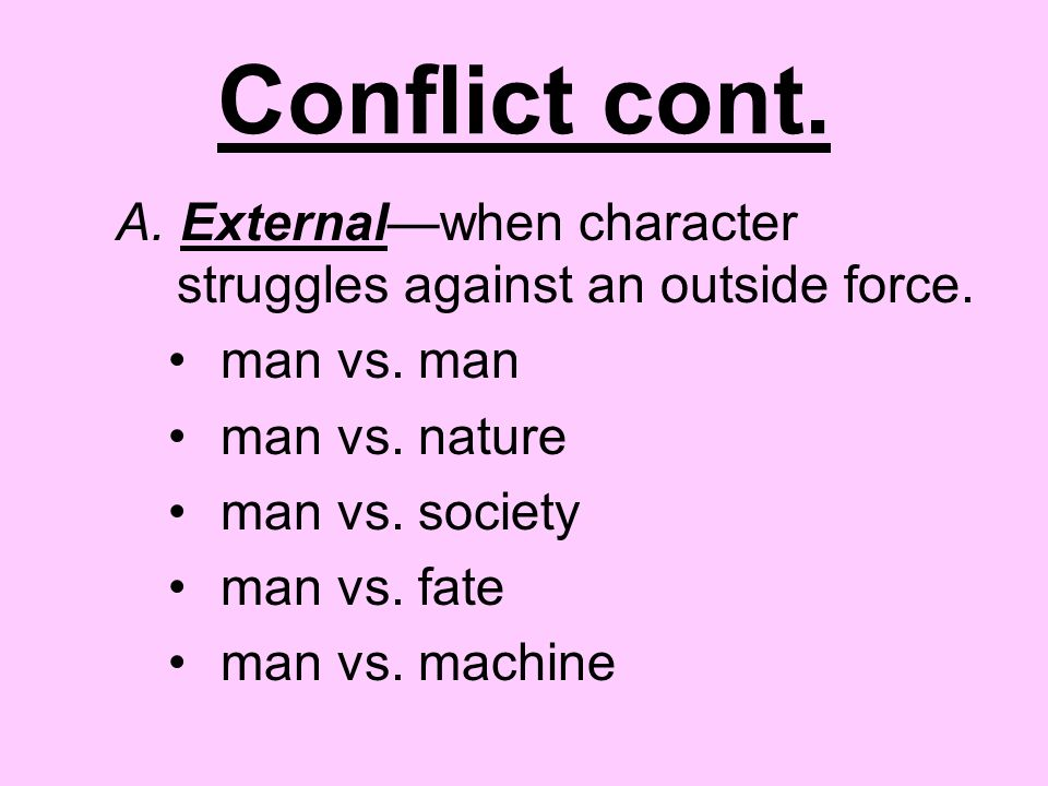 Conflict cont. A. External—when character struggles against an outside force.