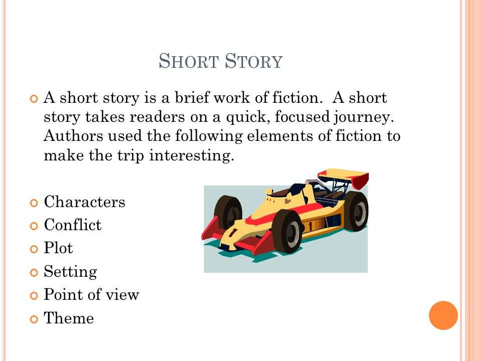 S HORT S TORY A short story is a brief work of fiction.