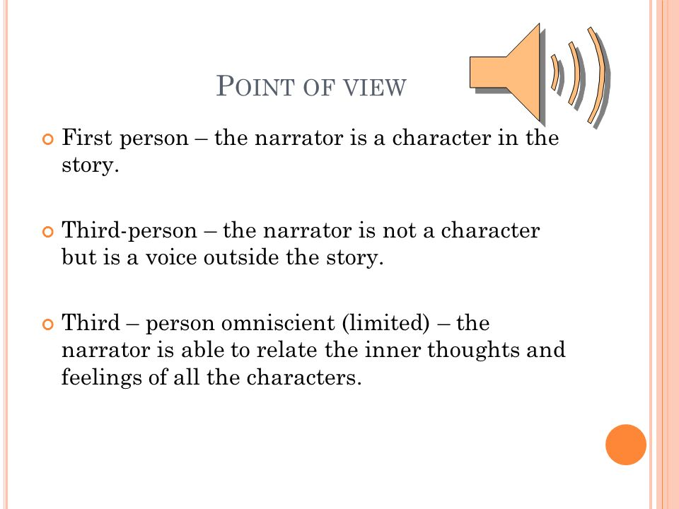 P OINT OF VIEW First person – the narrator is a character in the story.