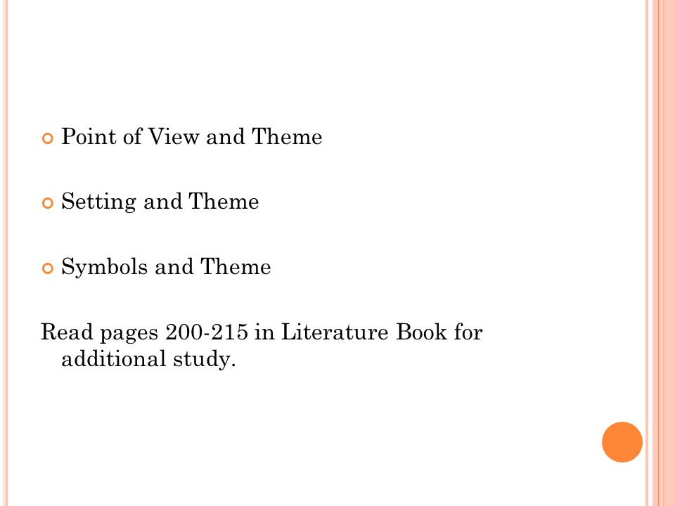 Point of View and Theme Setting and Theme Symbols and Theme Read pages in Literature Book for additional study.