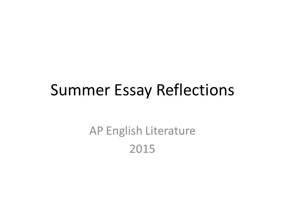 summer essay reflections ap english literature ppt download  summer essay reflections ap english literature