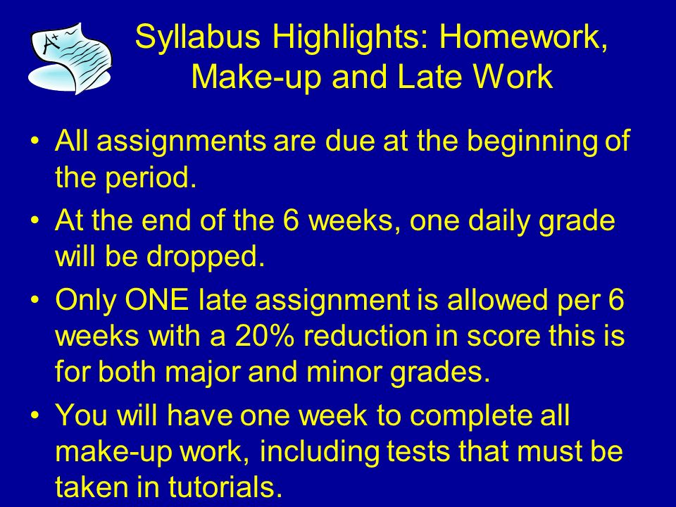 Syllabus Highlights: Communication My  and phone number are on the top of your syllabus.