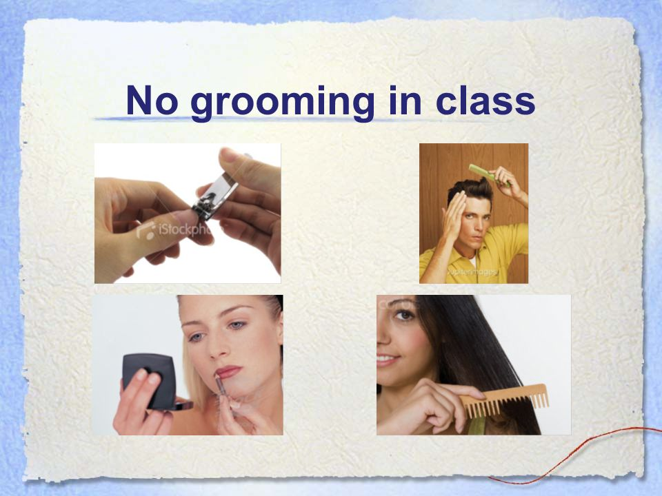 No grooming in class