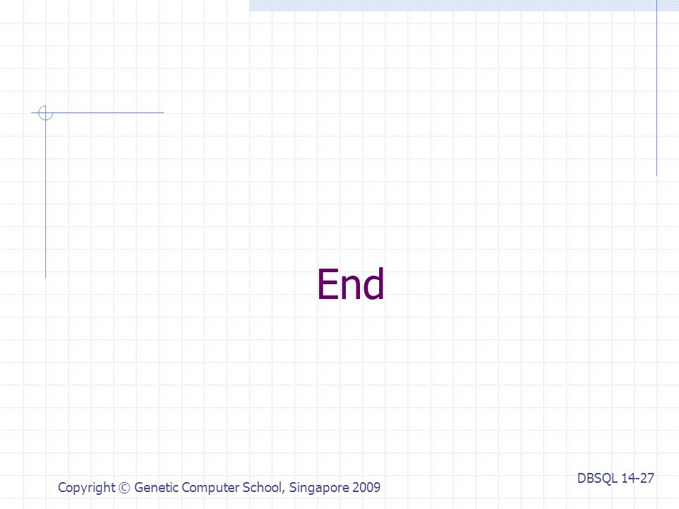 DBSQL Copyright © Genetic Computer School, Singapore 2009 End