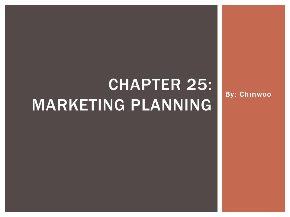By: Chinwoo CHAPTER 25: MARKETING PLANNING