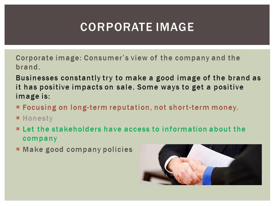Corporate image: Consumer's view of the company and the brand.