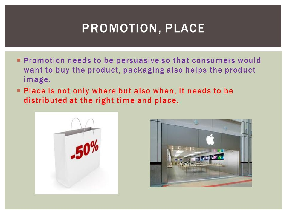  Promotion needs to be persuasive so that consumers would want to buy the product, packaging also helps the product image.